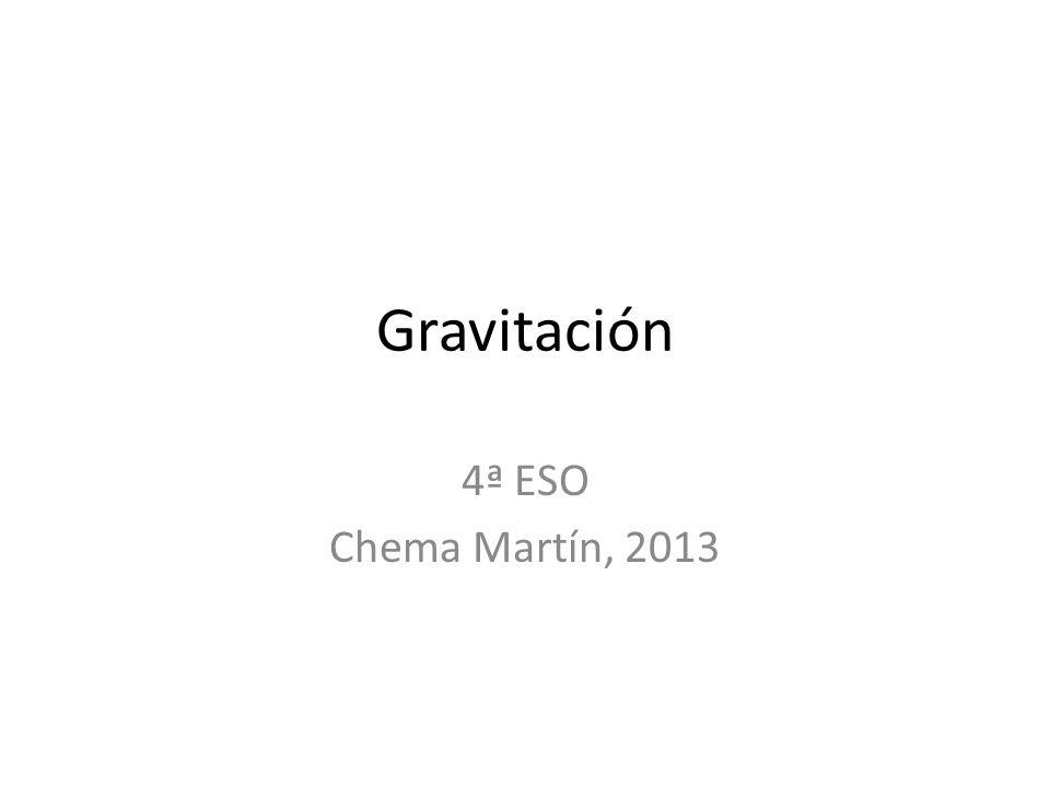 Gravitación 4ª ESO Chema Martín, 2013