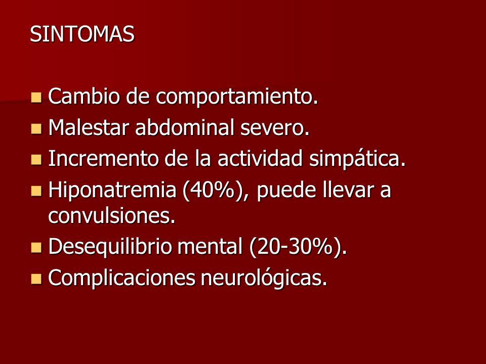 SINTOMASCambio de comportamiento. Malestar abdominal severo. Incremento de la actividad simpática. Hiponatremia (40%), puede llevar a convulsiones.