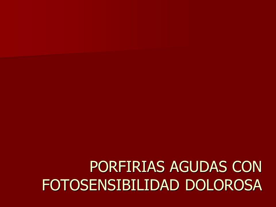 PORFIRIAS AGUDAS CON FOTOSENSIBILIDAD DOLOROSA