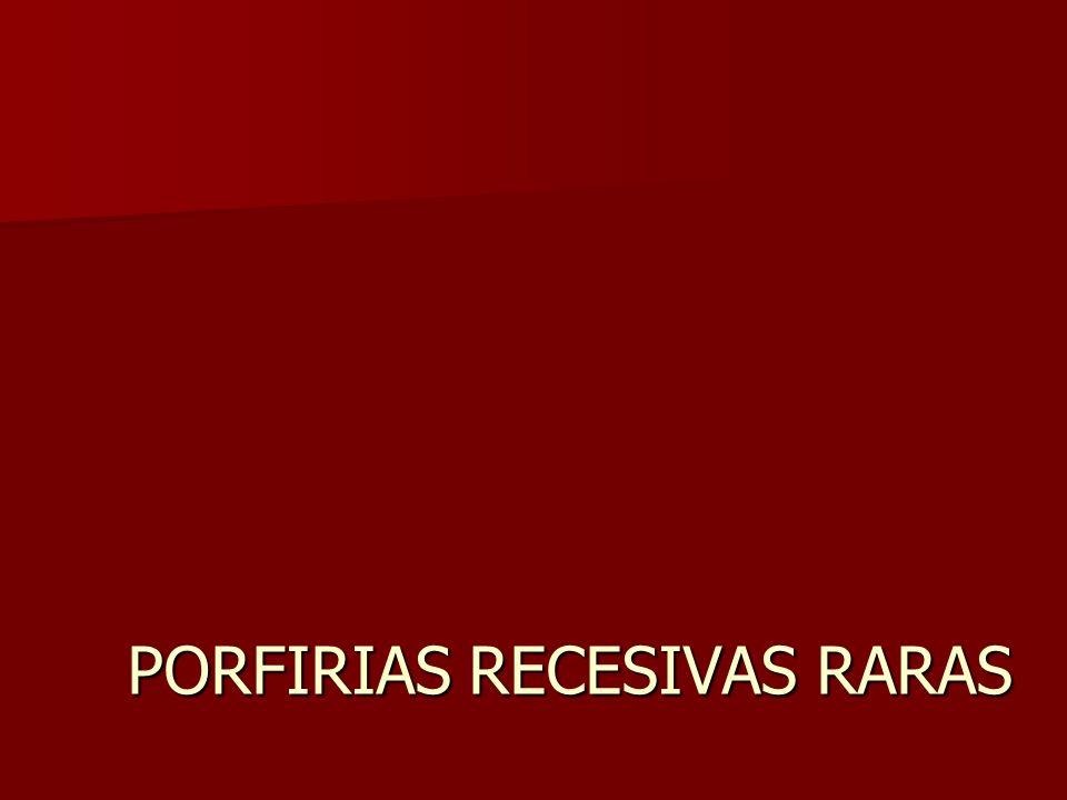 PORFIRIAS RECESIVAS RARAS