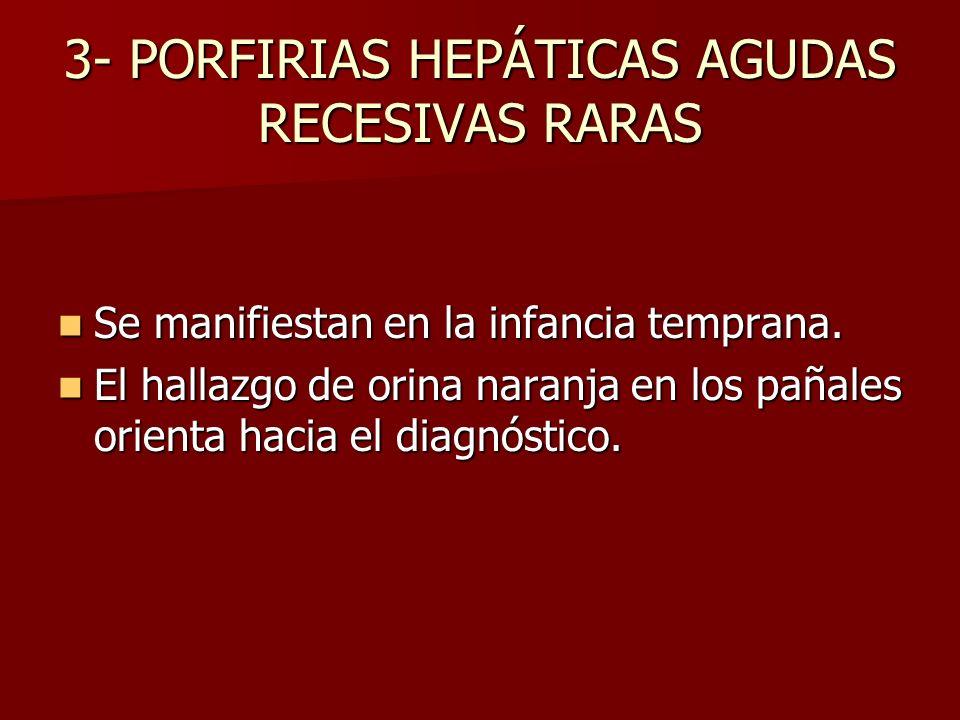 3- PORFIRIAS HEPÁTICAS AGUDAS RECESIVAS RARAS