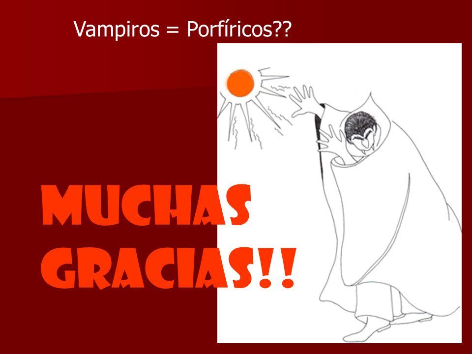 Vampiros = Porfíricos MUCHAS GRACIAS!!