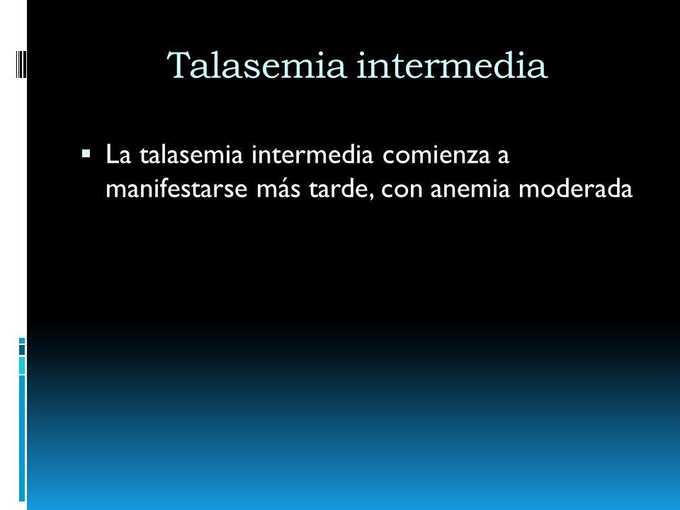 Talasemia intermedia La talasemia intermedia comienza a manifestarse más tarde, con anemia moderada.