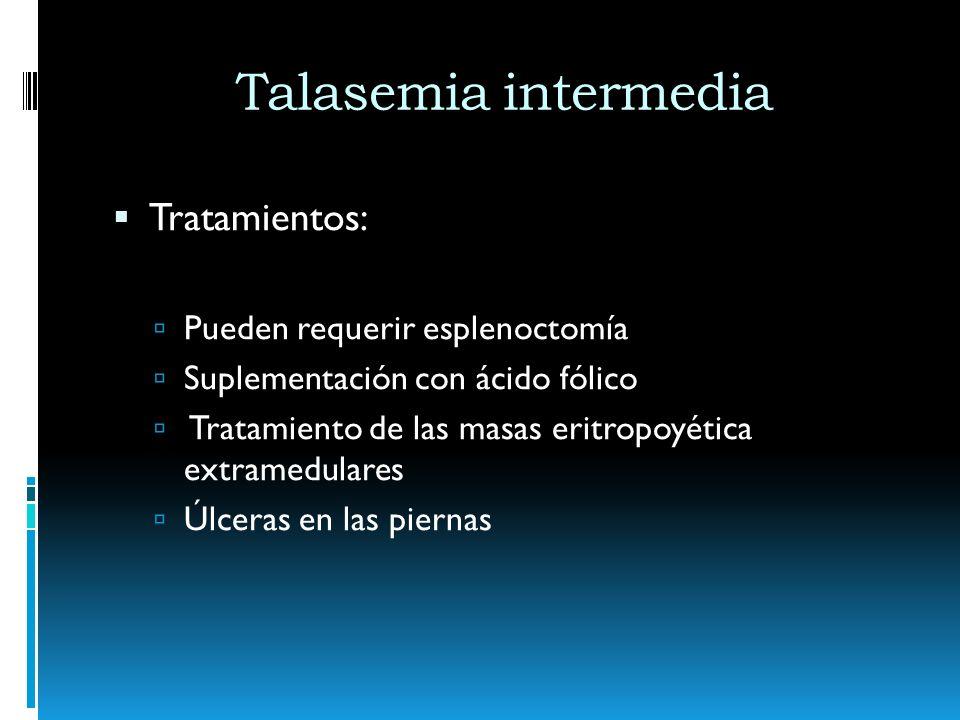 Talasemia intermedia Tratamientos: Pueden requerir esplenoctomía