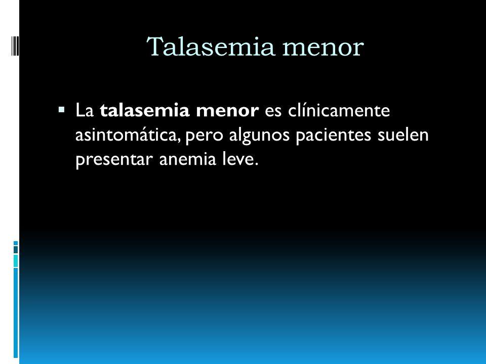 Talasemia menor La talasemia menor es clínicamente asintomática, pero algunos pacientes suelen presentar anemia leve.