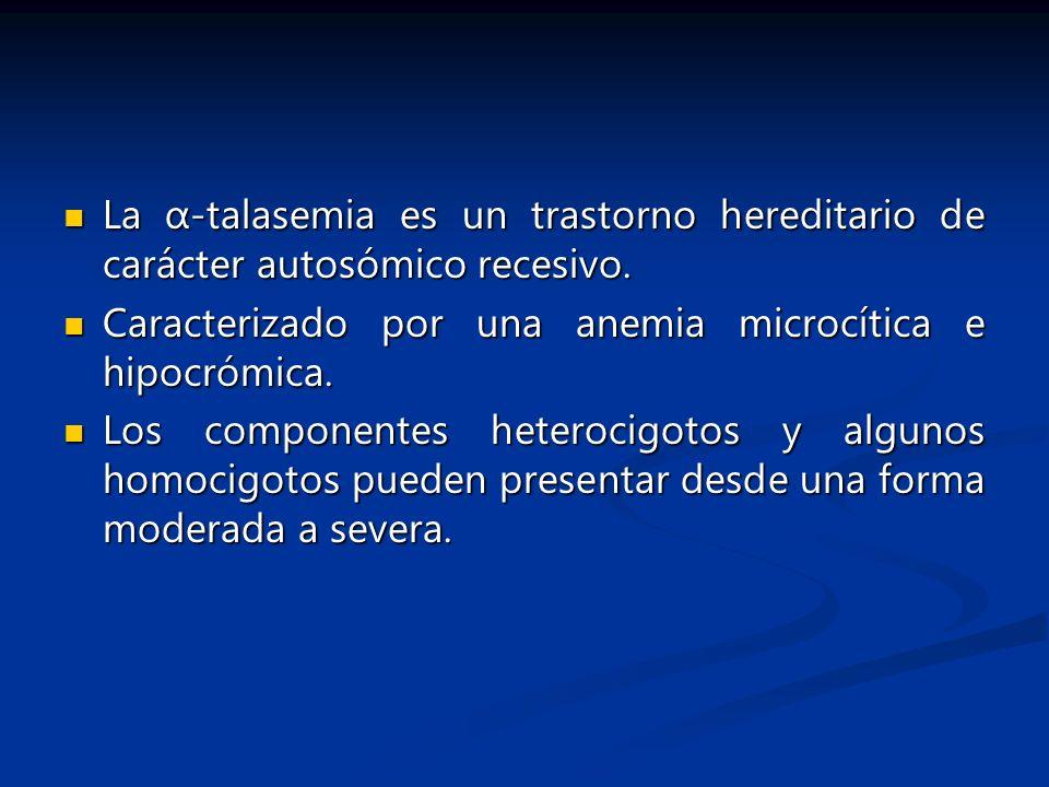 La α-talasemia es un trastorno hereditario de carácter autosómico recesivo.