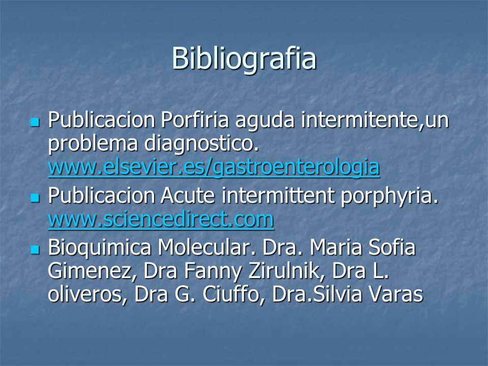 Bibliografia Publicacion Porfiria aguda intermitente,un problema diagnostico. www.elsevier.es/gastroenterologia.