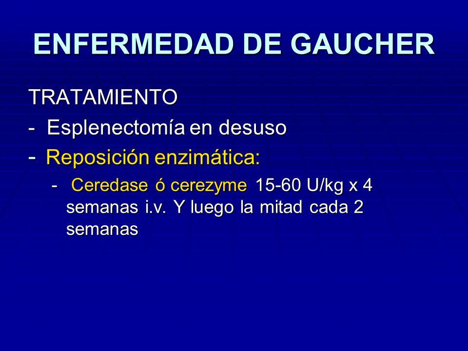 ENFERMEDAD DE GAUCHER TRATAMIENTO - Esplenectomía en desuso