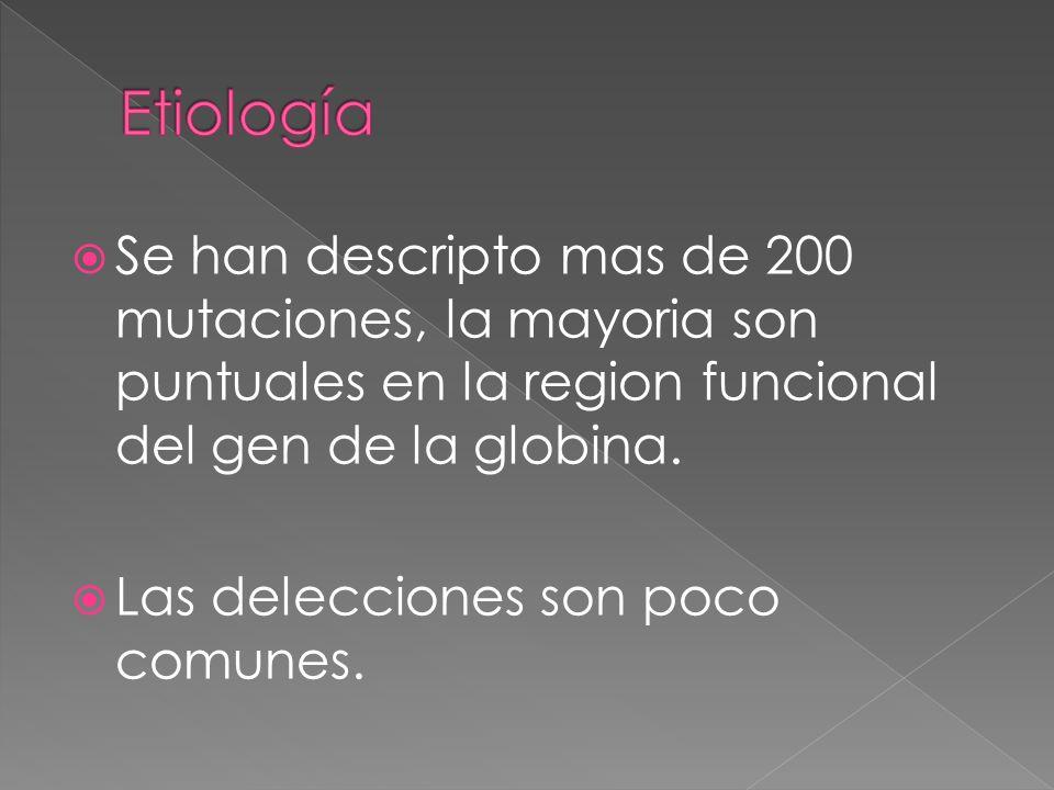 EtiologíaSe han descripto mas de 200 mutaciones, la mayoria son puntuales en la region funcional del gen de la globina.
