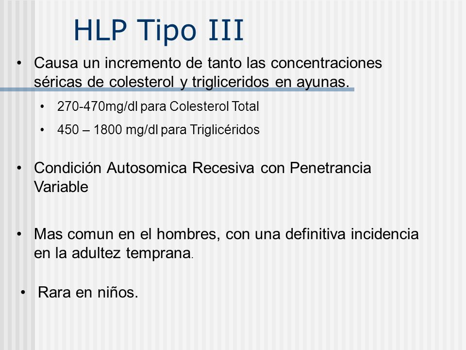 HLP Tipo III Causa un incremento de tanto las concentraciones séricas de colesterol y trigliceridos en ayunas.