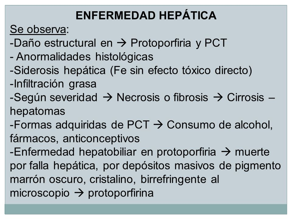 ENFERMEDAD HEPÁTICA Se observa: Daño estructural en  Protoporfiria y PCT. Anormalidades histológicas.