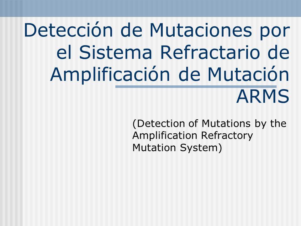 Detección de Mutaciones por el Sistema Refractario de Amplificación de Mutación ARMS