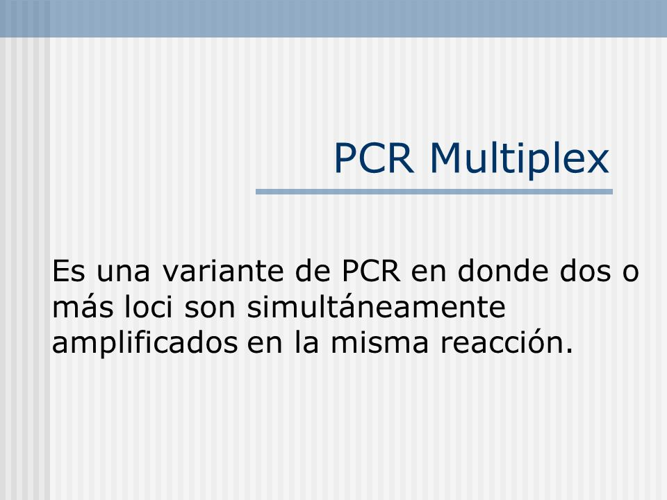 PCR Multiplex Es una variante de PCR en donde dos o más loci son simultáneamente amplificados en la misma reacción.
