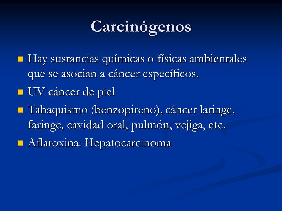 Carcinógenos Hay sustancias químicas o físicas ambientales que se asocian a cáncer específicos. UV cáncer de piel.