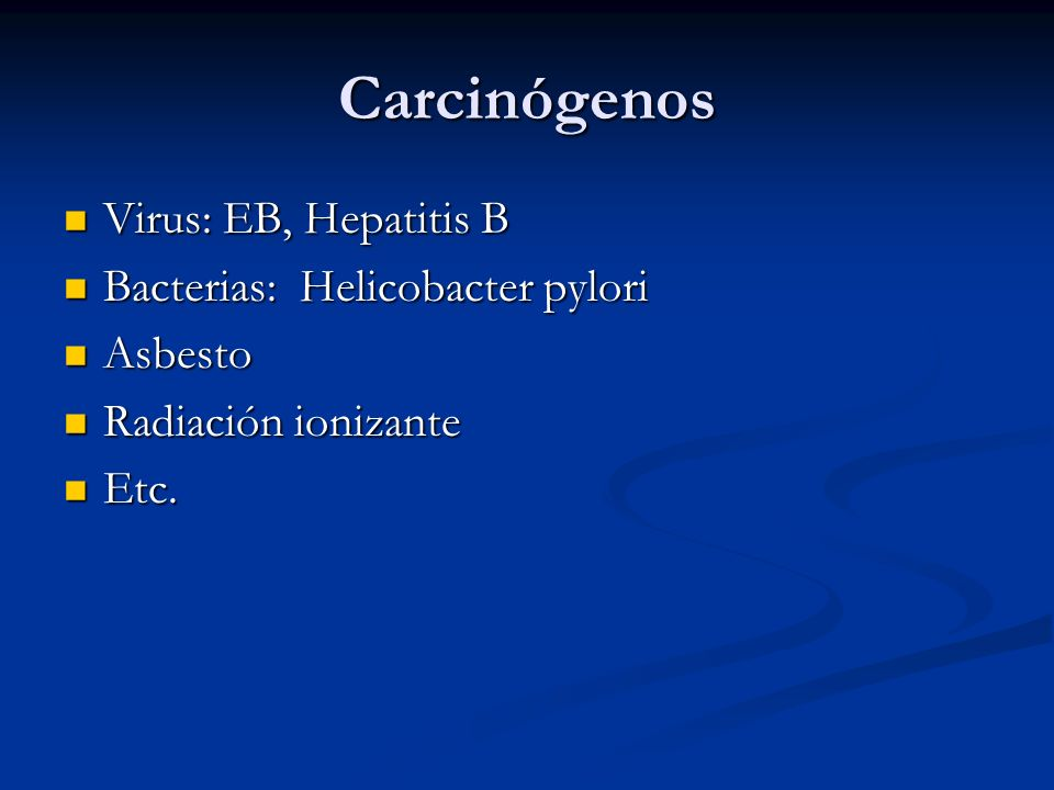 Carcinógenos Virus: EB, Hepatitis B Bacterias: Helicobacter pylori