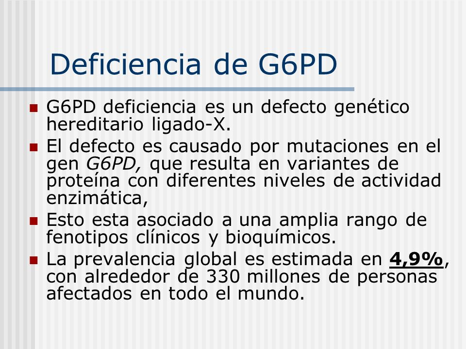 Deficiencia de G6PD G6PD deficiencia es un defecto genético hereditario ligado-X.