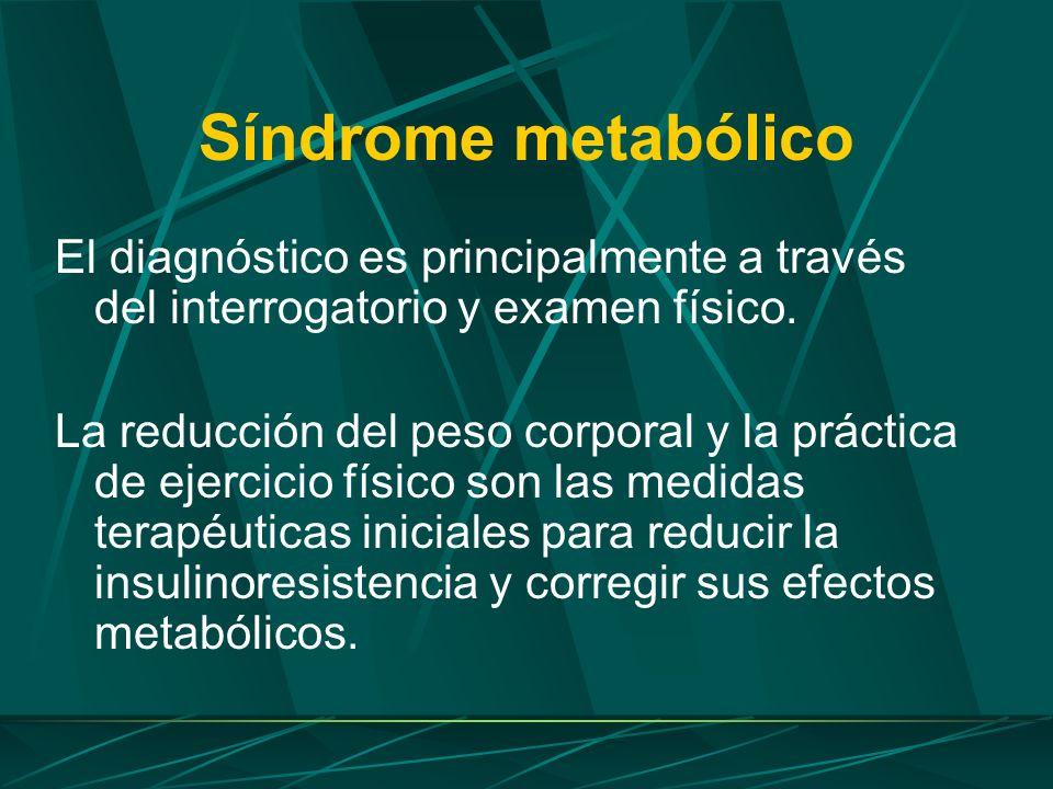 Síndrome metabólico El diagnóstico es principalmente a través del interrogatorio y examen físico.