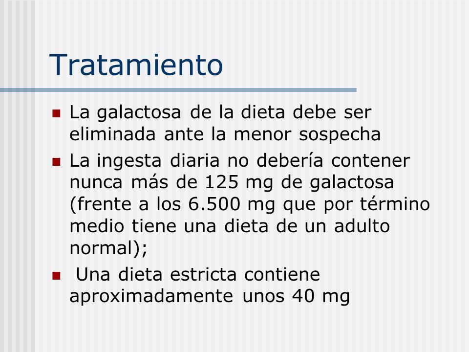 Tratamiento La galactosa de la dieta debe ser eliminada ante la menor sospecha.