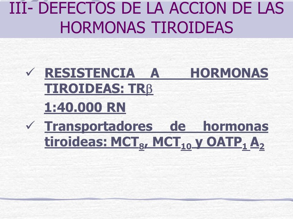 III- DEFECTOS DE LA ACCION DE LAS HORMONAS TIROIDEAS