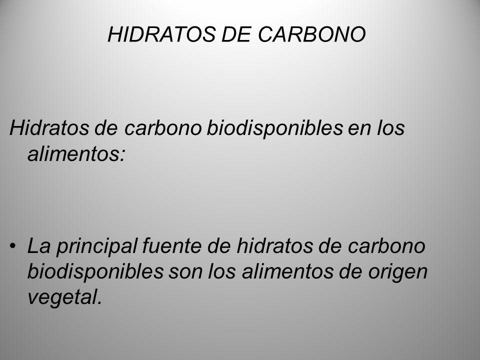 HIDRATOS DE CARBONO Hidratos de carbono biodisponibles en los alimentos:
