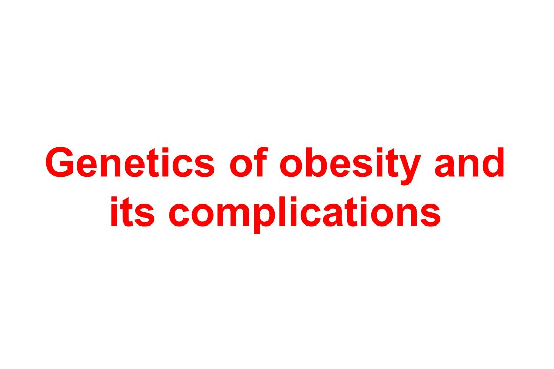 Genetics of obesity and its complications