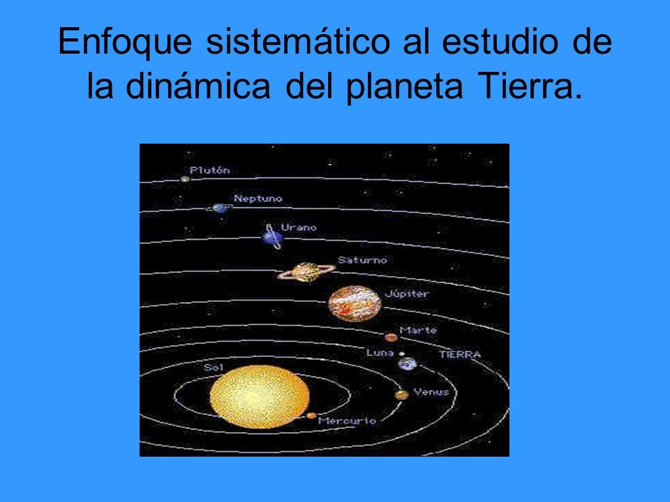 Enfoque sistemático al estudio de la dinámica del planeta Tierra.