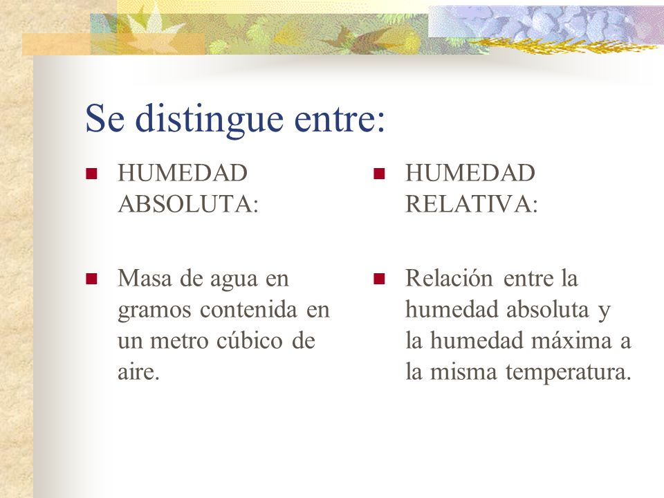 Se distingue entre: HUMEDAD ABSOLUTA: