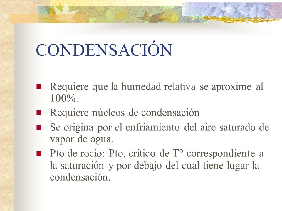 CONDENSACIÓN Requiere que la humedad relativa se aproxime al 100%.