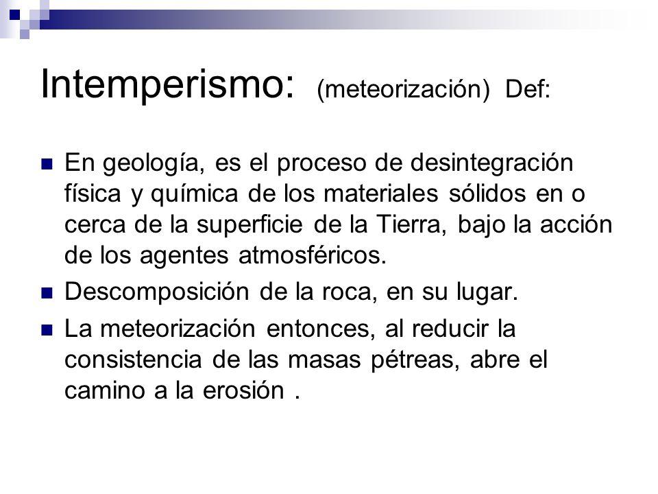 Intemperismo: (meteorización) Def: