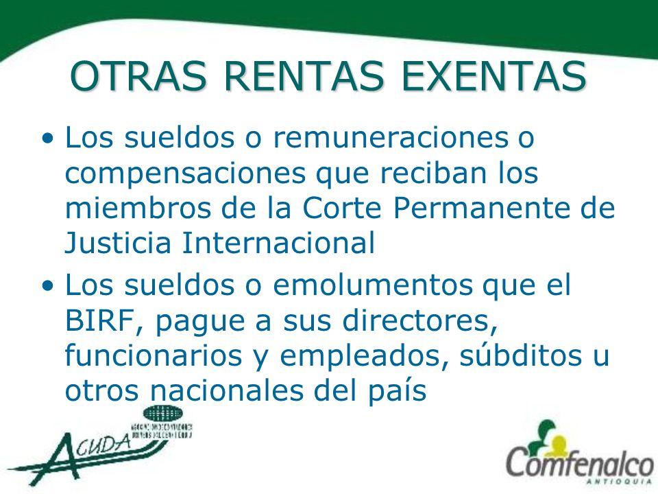 OTRAS RENTAS EXENTAS Los sueldos o remuneraciones o compensaciones que reciban los miembros de la Corte Permanente de Justicia Internacional.