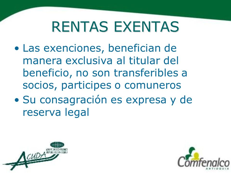 RENTAS EXENTASLas exenciones, benefician de manera exclusiva al titular del beneficio, no son transferibles a socios, participes o comuneros.