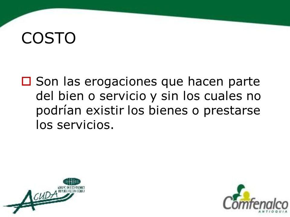 COSTO Son las erogaciones que hacen parte del bien o servicio y sin los cuales no podrían existir los bienes o prestarse los servicios.