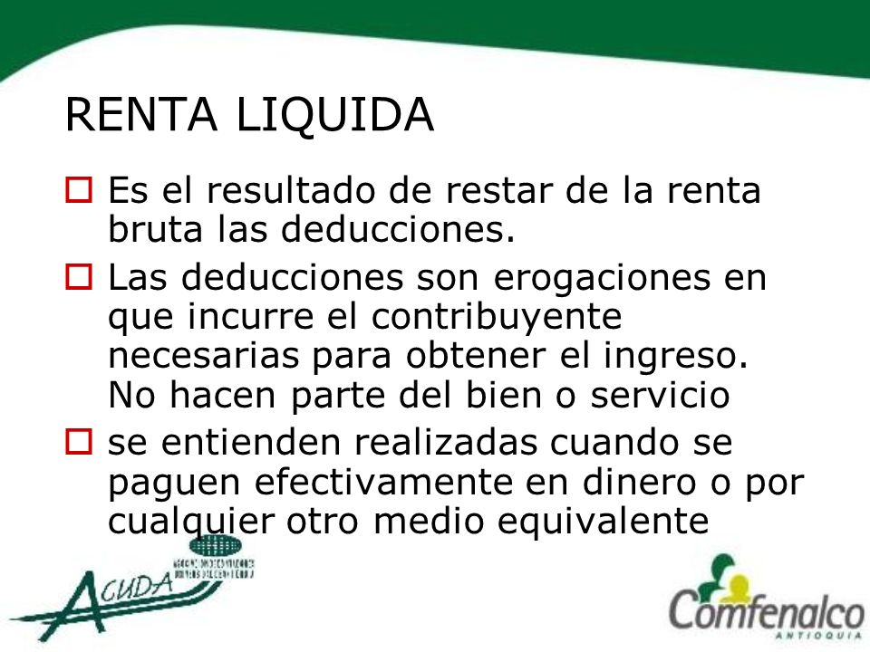 RENTA LIQUIDA Es el resultado de restar de la renta bruta las deducciones.