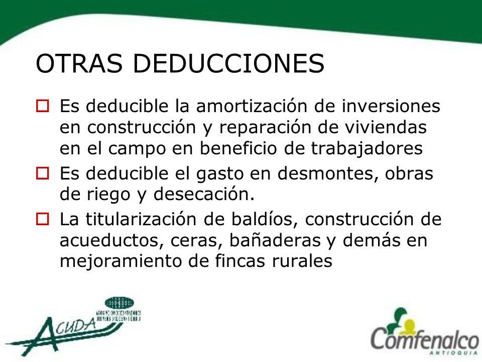 OTRAS DEDUCCIONES Es deducible la amortización de inversiones en construcción y reparación de viviendas en el campo en beneficio de trabajadores.