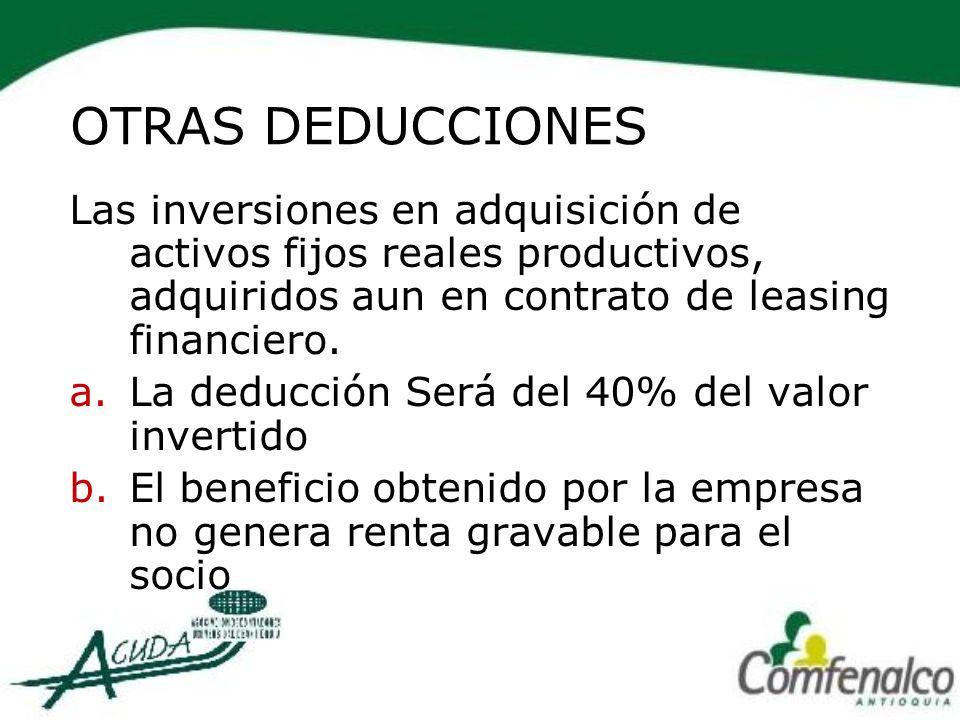 OTRAS DEDUCCIONES Las inversiones en adquisición de activos fijos reales productivos, adquiridos aun en contrato de leasing financiero.