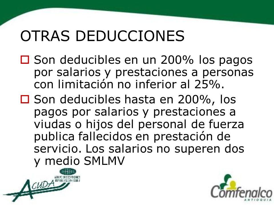 OTRAS DEDUCCIONES Son deducibles en un 200% los pagos por salarios y prestaciones a personas con limitación no inferior al 25%.