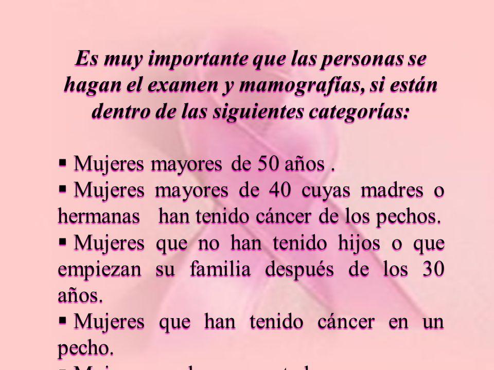 Es muy importante que las personas se hagan el examen y mamografías, si están dentro de las siguientes categorías: