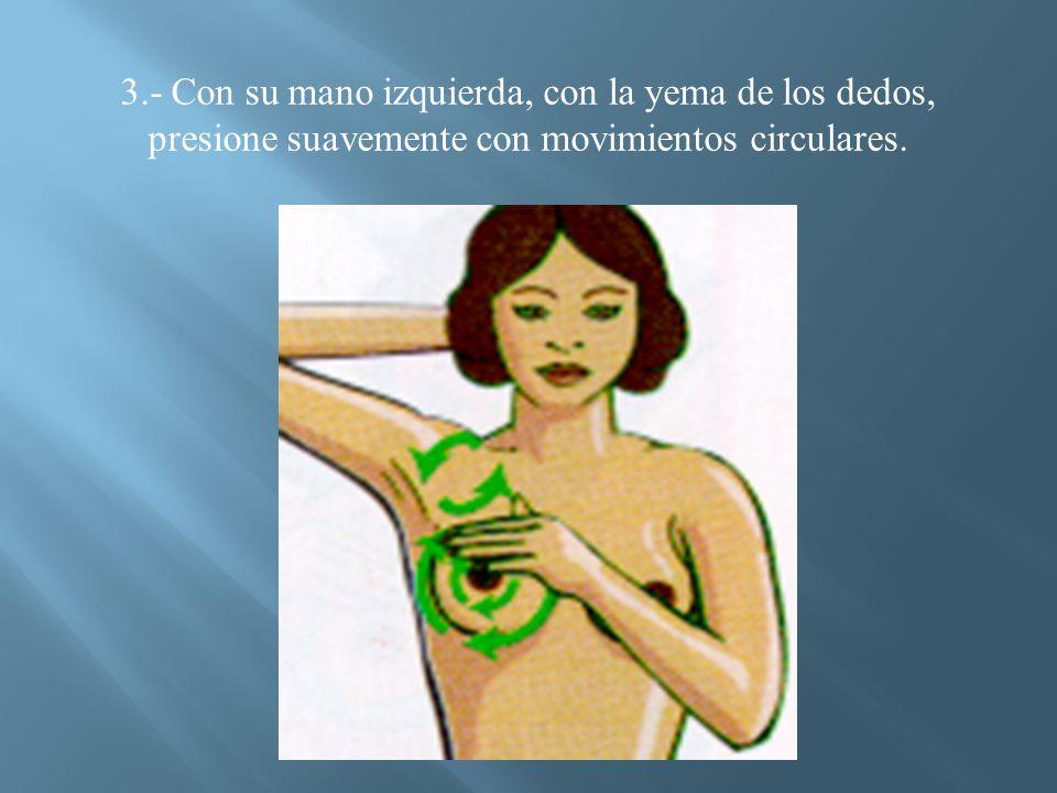 3.- Con su mano izquierda, con la yema de los dedos, presione suavemente con movimientos circulares.