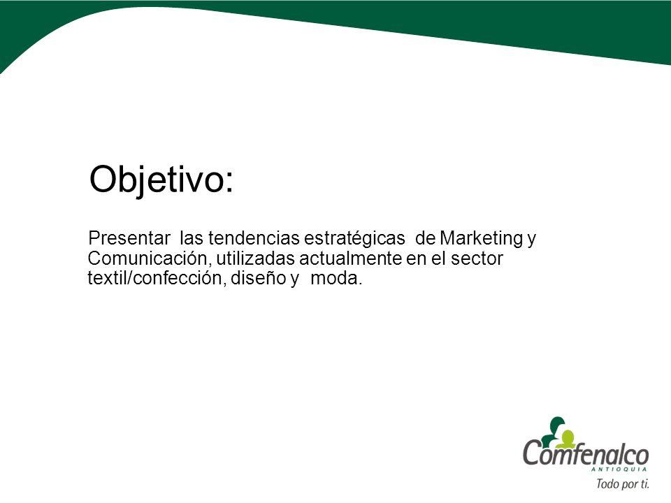 Objetivo:Presentar las tendencias estratégicas de Marketing y Comunicación, utilizadas actualmente en el sector textil/confección, diseño y moda.