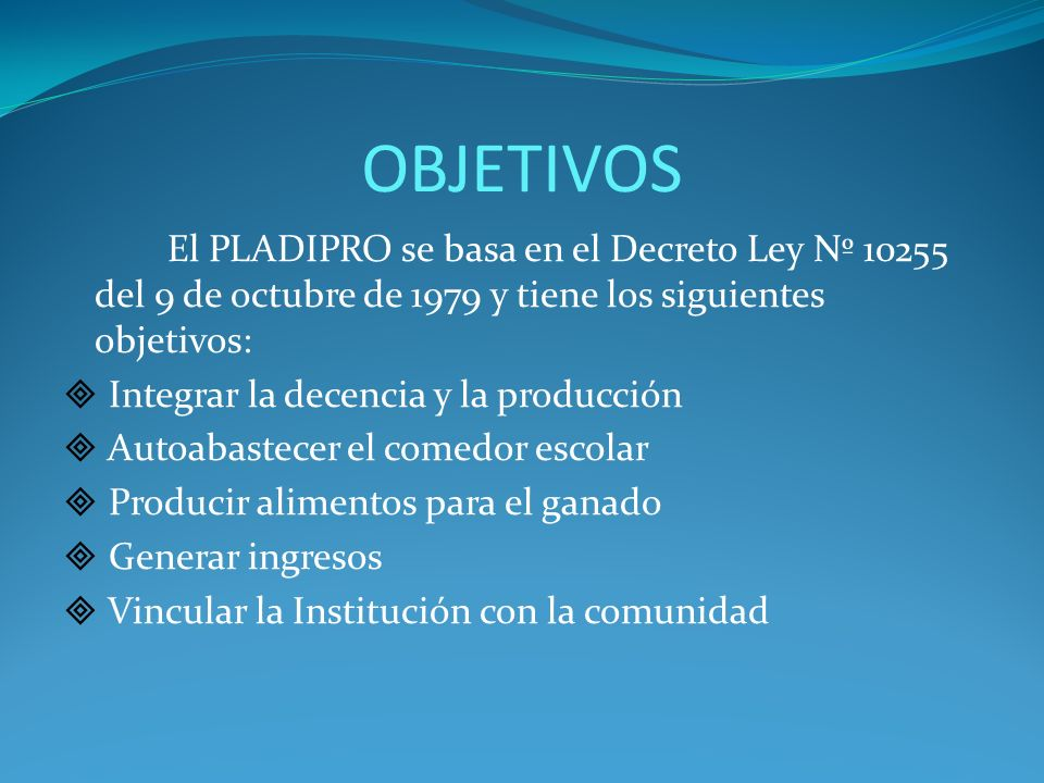 OBJETIVOSEl PLADIPRO se basa en el Decreto Ley Nº 10255 del 9 de octubre de 1979 y tiene los siguientes objetivos: