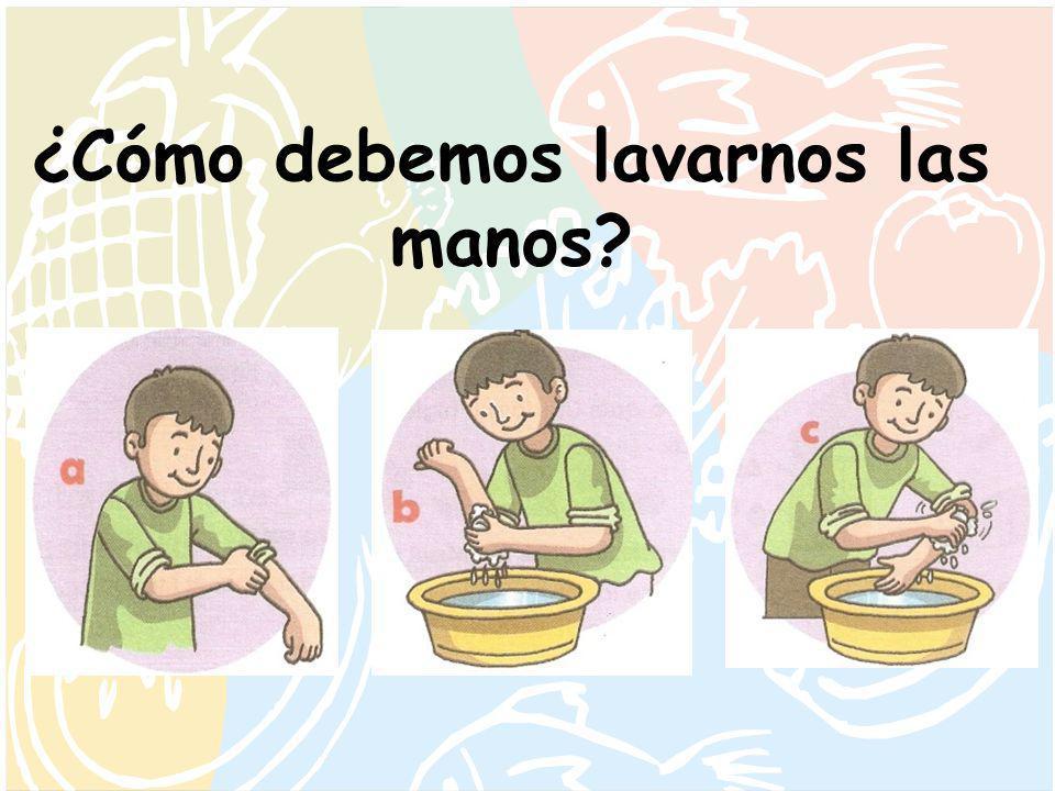 ¿Cómo debemos lavarnos las manos