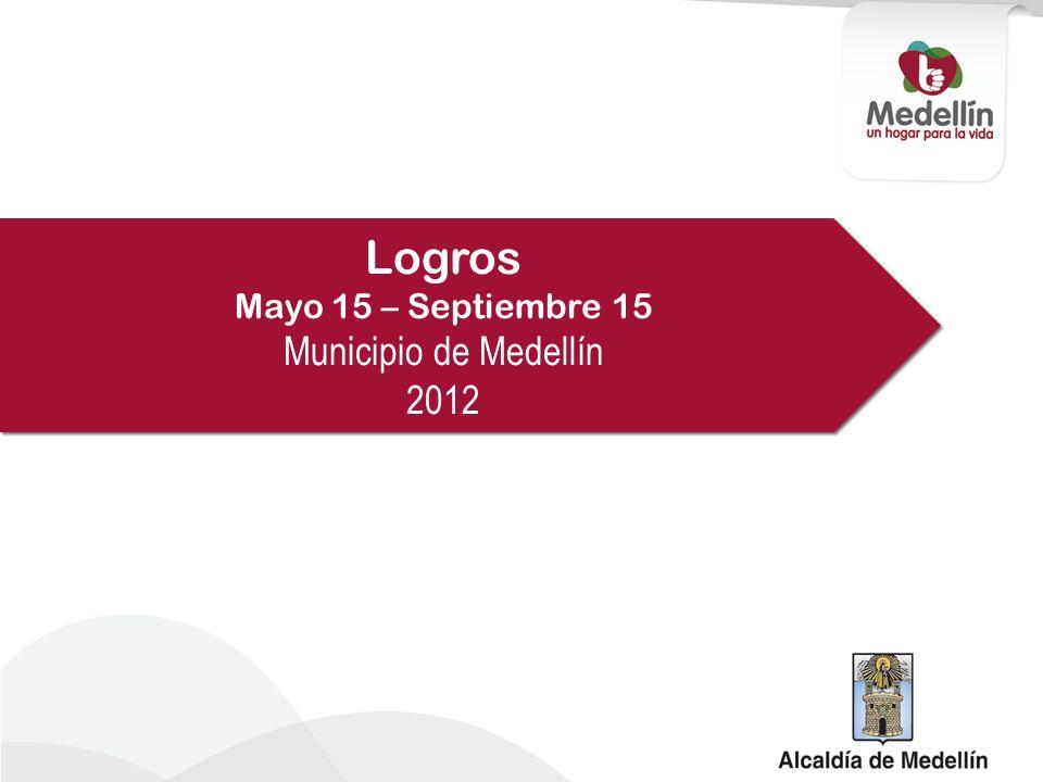 Logros Mayo 15 – Septiembre 15 Municipio de Medellín 2012