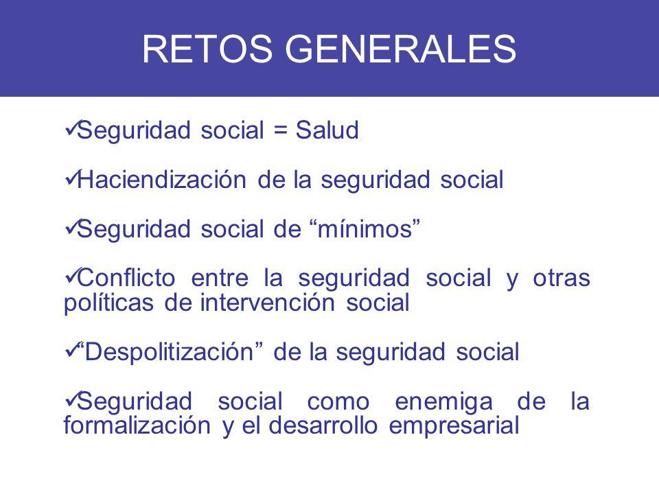 RETOS GENERALES Seguridad social = Salud