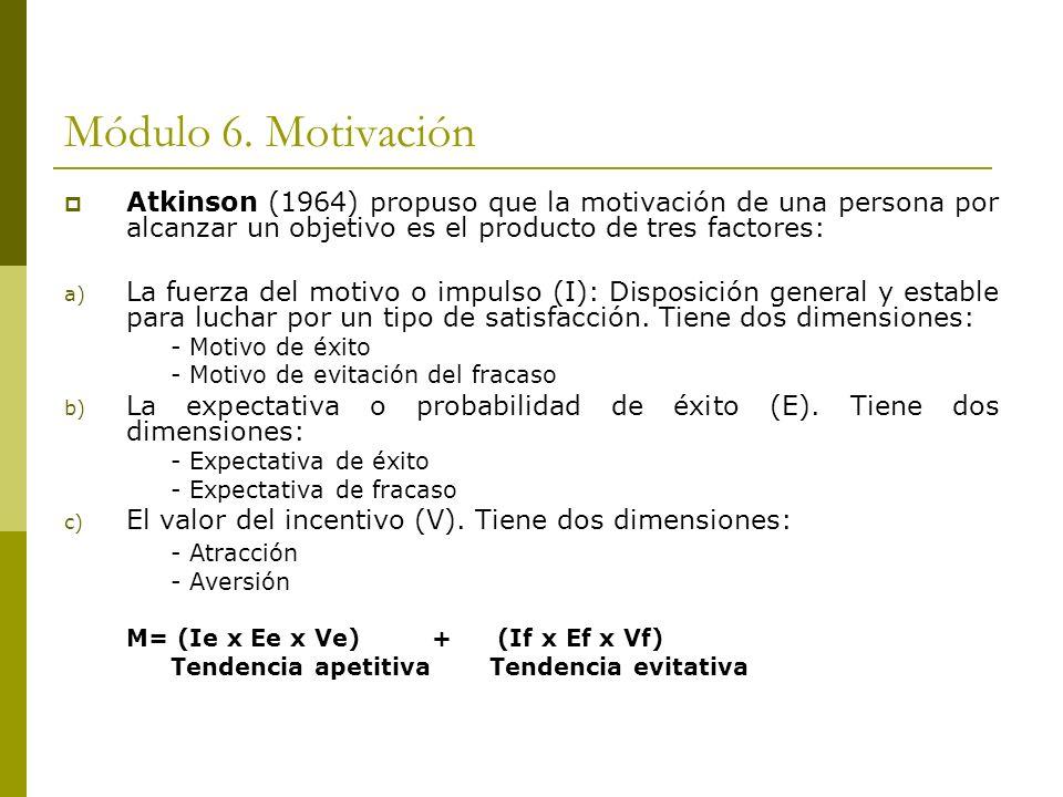 Módulo 6. Motivación Atkinson (1964) propuso que la motivación de una persona por alcanzar un objetivo es el producto de tres factores: