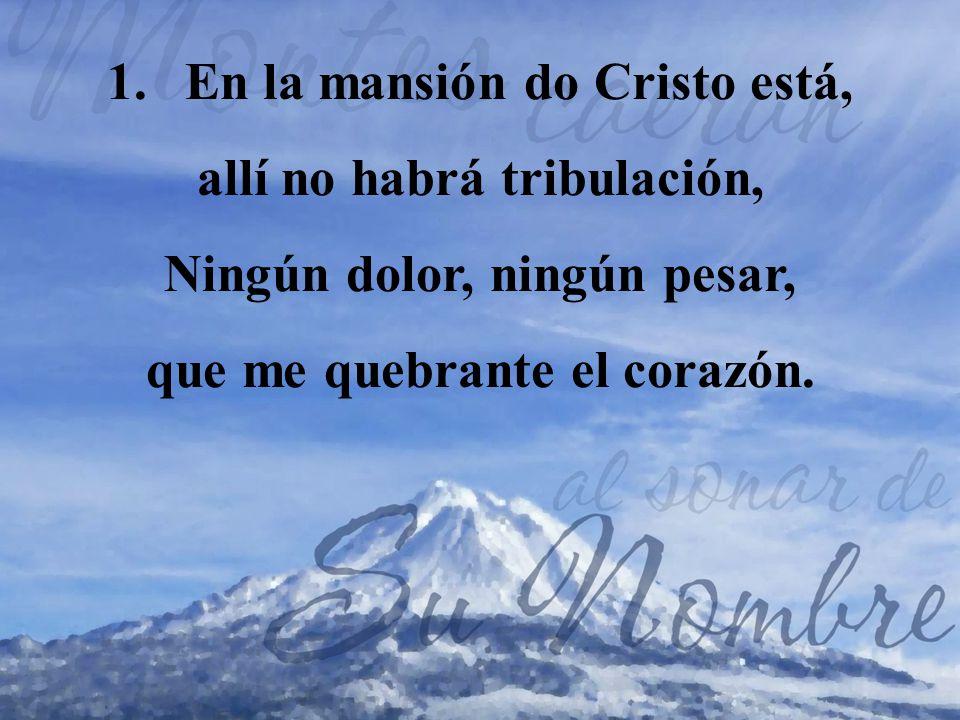 En la mansión do Cristo está, allí no habrá tribulación,