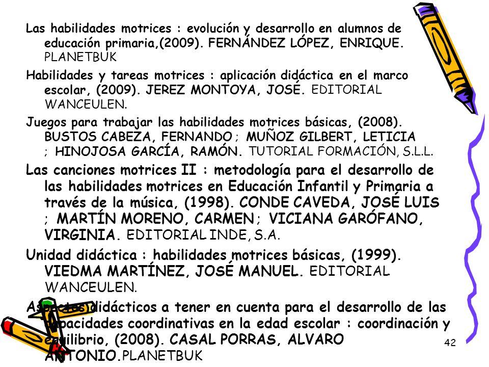 Las habilidades motrices : evolución y desarrollo en alumnos de educación primaria,(2009). FERNÁNDEZ LÓPEZ, ENRIQUE. PLANETBUK