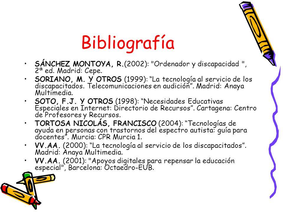 Bibliografía SÁNCHEZ MONTOYA, R.(2002): Ordenador y discapacidad , 2ª ed. Madrid: Cepe.
