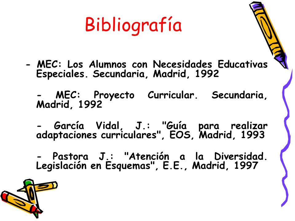 Bibliografía- MEC: Los Alumnos con Necesidades Educativas Especiales. Secundaria, Madrid, 1992. - MEC: Proyecto Curricular. Secundaria, Madrid, 1992.