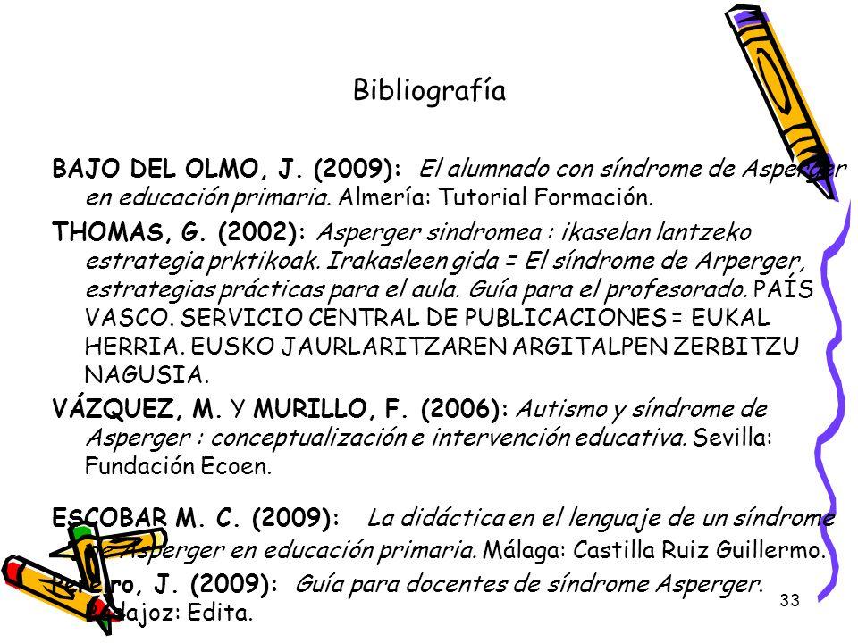 Bibliografía BAJO DEL OLMO, J. (2009): El alumnado con síndrome de Asperger en educación primaria. Almería: Tutorial Formación.