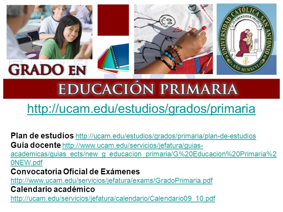 http://ucam.edu/estudios/grados/primaria Plan de estudios http://ucam.edu/estudios/grados/primaria/plan-de-estudios.